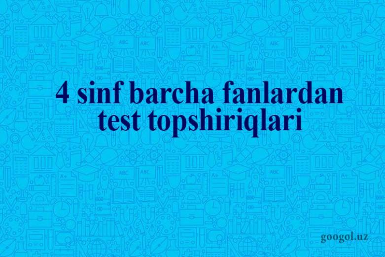 4-sing barcha fanlardan testlar